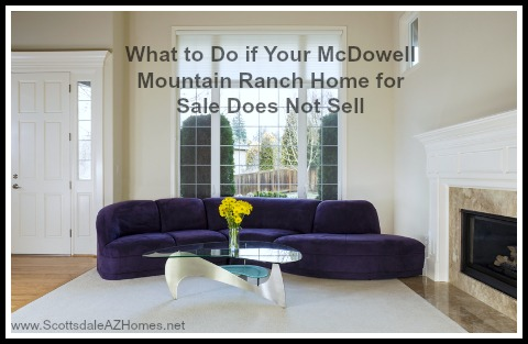 Here are things you can do if your McDowell Mountain Ranch home for sale does not sell.