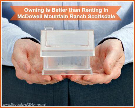 Here are the reasons why it is better to buy a home for sale in McDowell Mountain Ranch Scottsdale than to rent one!